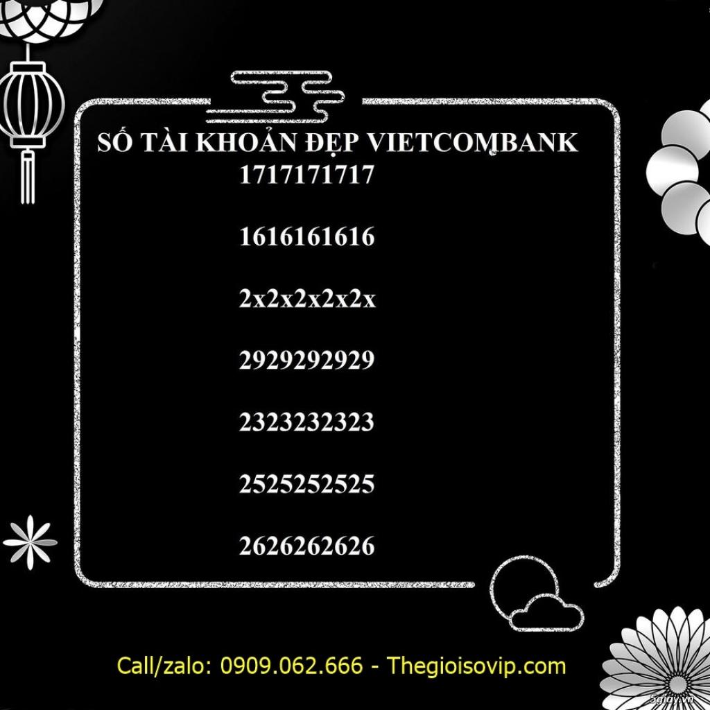 Nhận mở tài khoản ngân hàng số đẹp vip vietcombank - 25